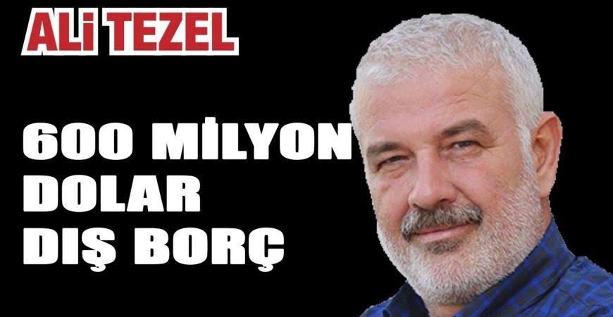 600 milyon dolar dış borçla Türkiye'nin normalleşmesi gerekiyor